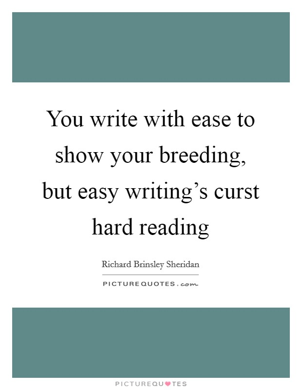 You write with ease to show your breeding, but easy writing's curst hard reading Picture Quote #1