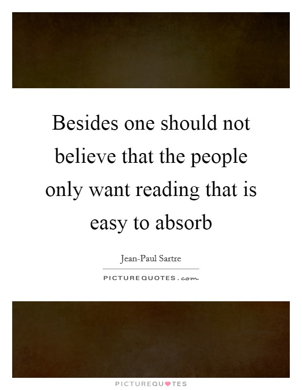 Besides one should not believe that the people only want reading that is easy to absorb Picture Quote #1