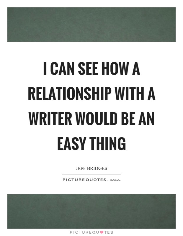I can see how a relationship with a writer would be an easy thing Picture Quote #1