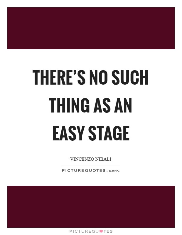 There's no such thing as an easy stage Picture Quote #1