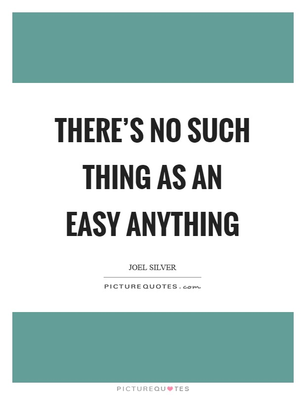 There's no such thing as an easy anything Picture Quote #1