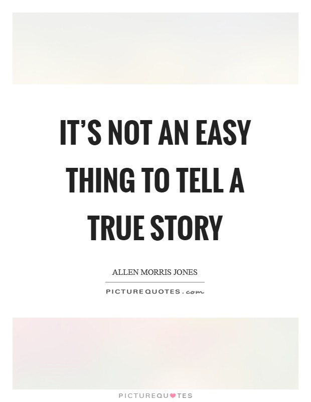 It's not an easy thing to tell a true story Picture Quote #1