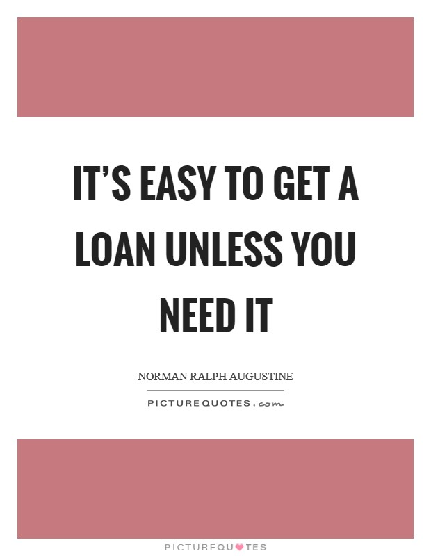 It's easy to get a loan unless you need it Picture Quote #1