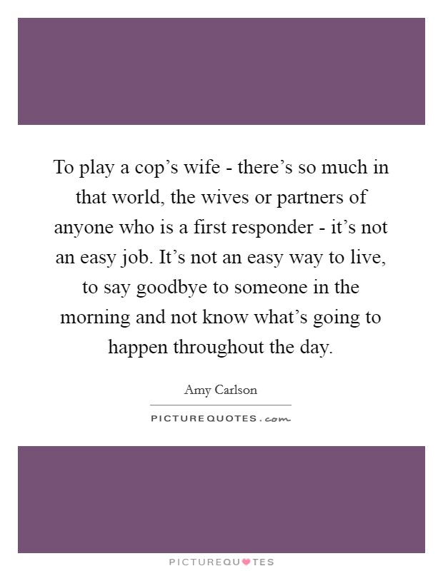To play a cop\'s wife - there\'s so much in that world, the ...