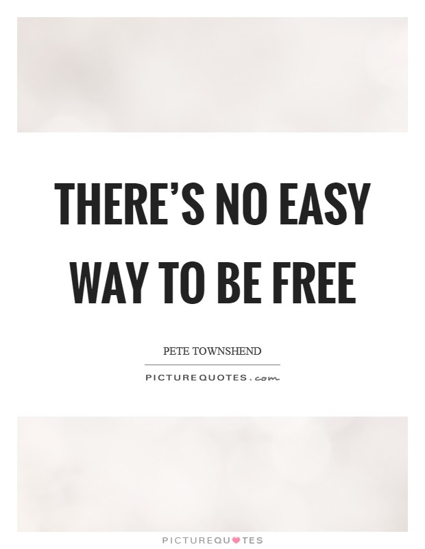 There's no easy way to be free Picture Quote #1