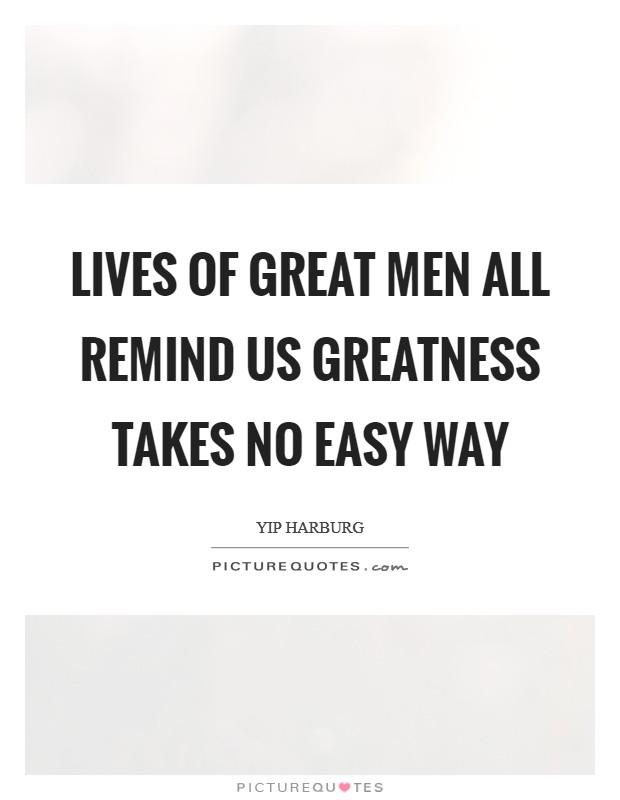 Lives of great men all remind us greatness takes no easy way Picture Quote #1