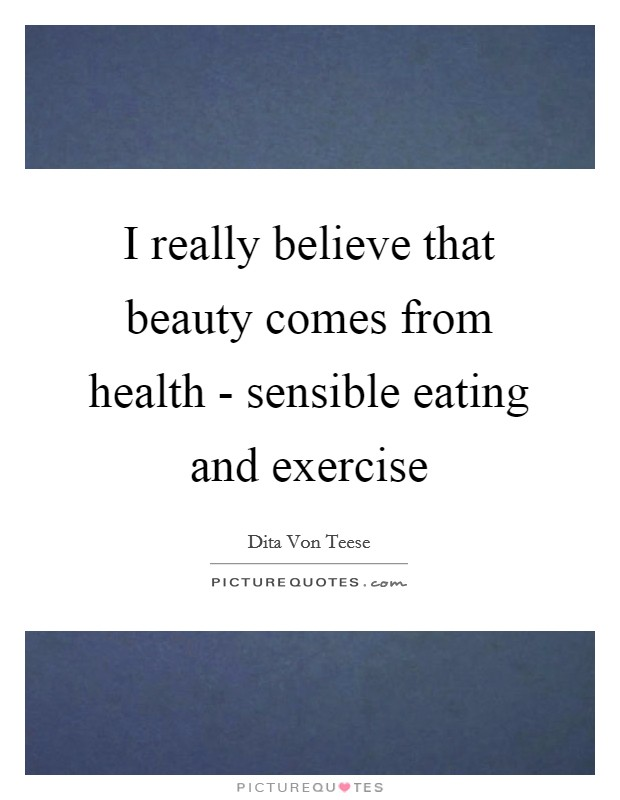 I really believe that beauty comes from health - sensible eating and exercise Picture Quote #1