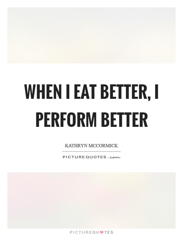 When I eat better, I perform better Picture Quote #1