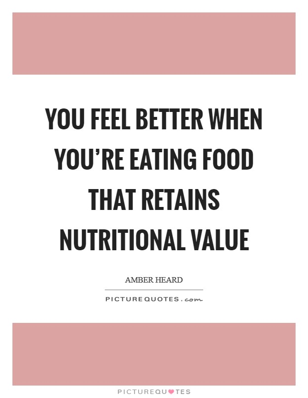 You feel better when you're eating food that retains nutritional value Picture Quote #1
