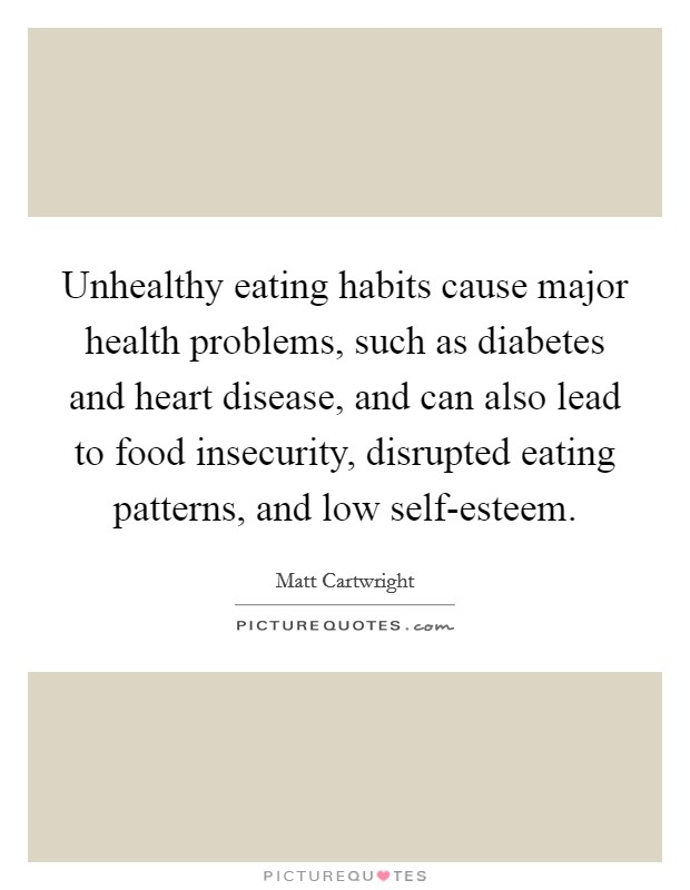causes of unhealthy eating habits The term eating disorders refers to a group of medical problems that have an unhealthy focus on eating, dieting, losing or gaining weight, and body image examples of eating disorders are: anorexia.
