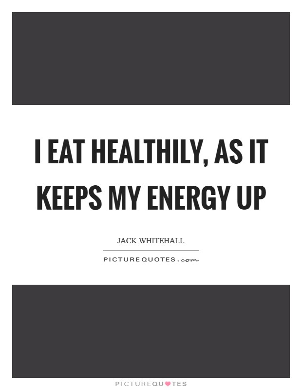 I eat healthily, as it keeps my energy up Picture Quote #1
