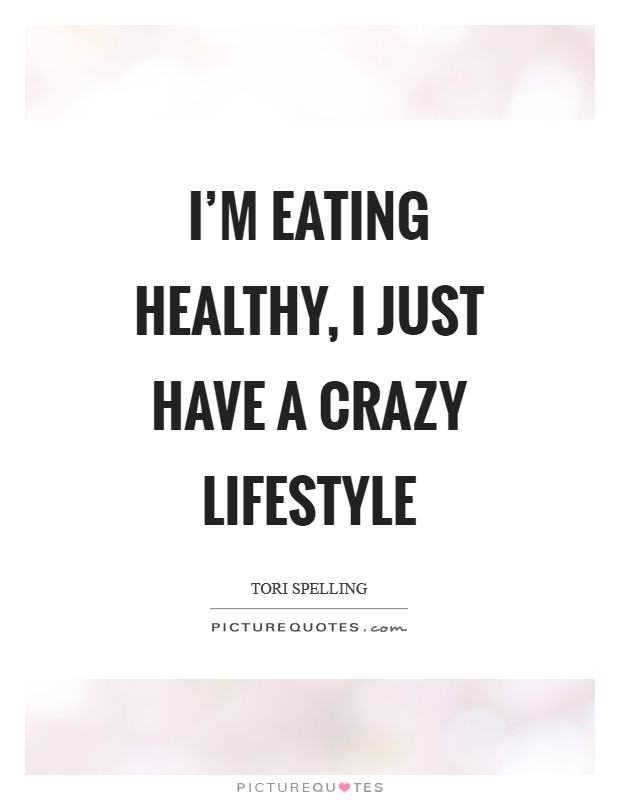 I'm eating healthy, I just have a crazy lifestyle Picture Quote #1