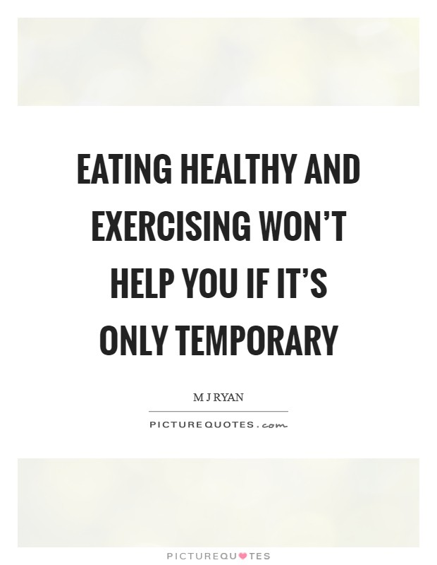 Eating healthy and exercising won't help you if it's only temporary Picture Quote #1