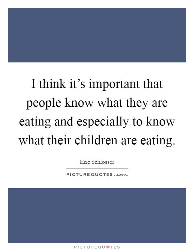 I think it's important that people know what they are eating and especially to know what their children are eating Picture Quote #1