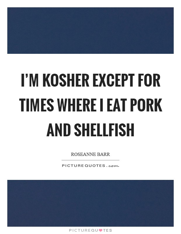 I'm kosher except for times where I eat pork and shellfish Picture Quote #1