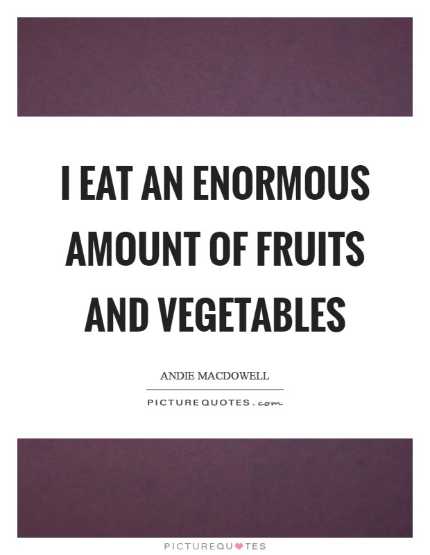 I eat an enormous amount of fruits and vegetables Picture Quote #1