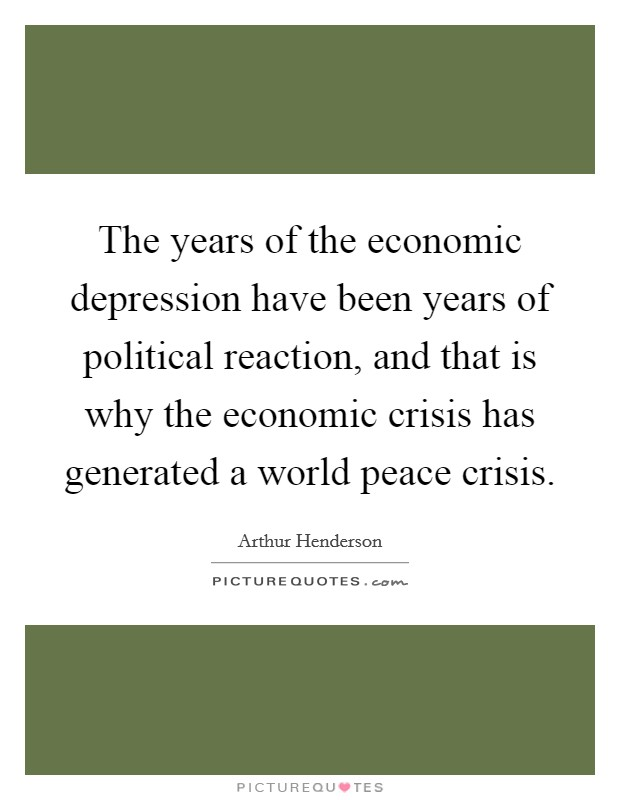 The years of the economic depression have been years of political reaction, and that is why the economic crisis has generated a world peace crisis Picture Quote #1
