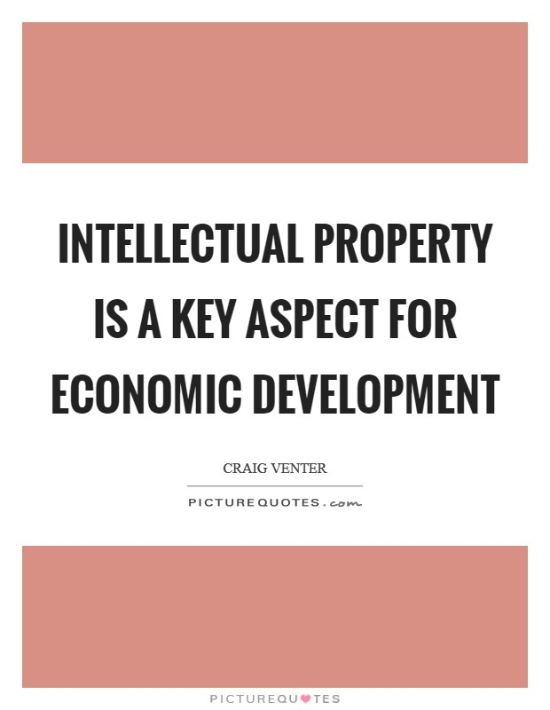 Intellectual property is a key aspect for economic development Picture Quote #1
