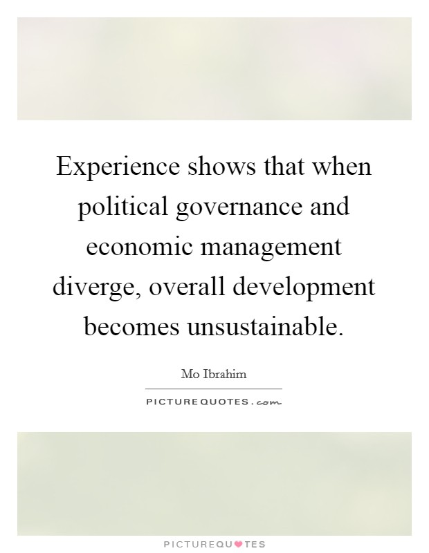 Experience shows that when political governance and economic management diverge, overall development becomes unsustainable Picture Quote #1