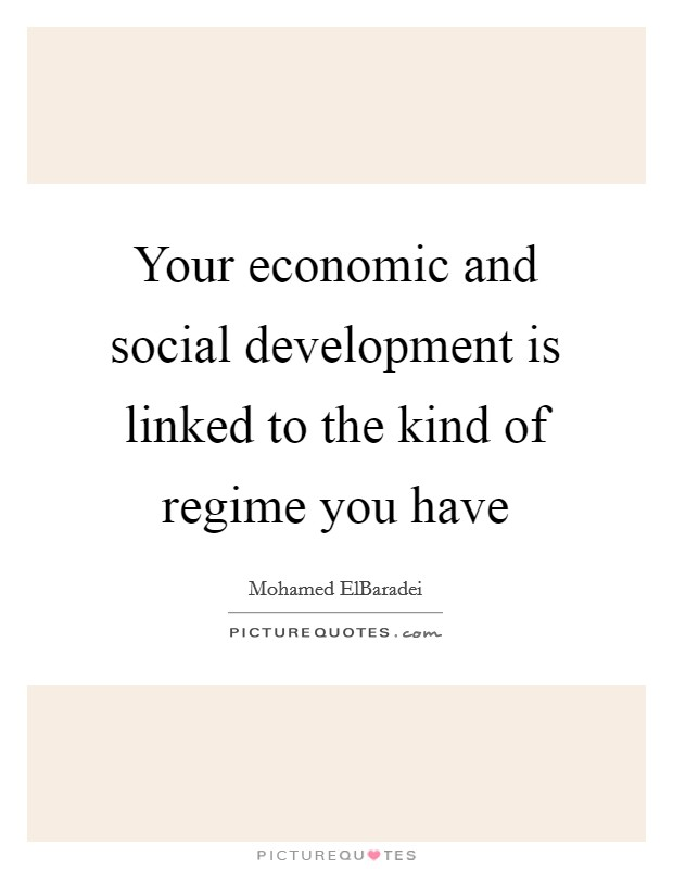 Your economic and social development is linked to the kind of regime you have Picture Quote #1