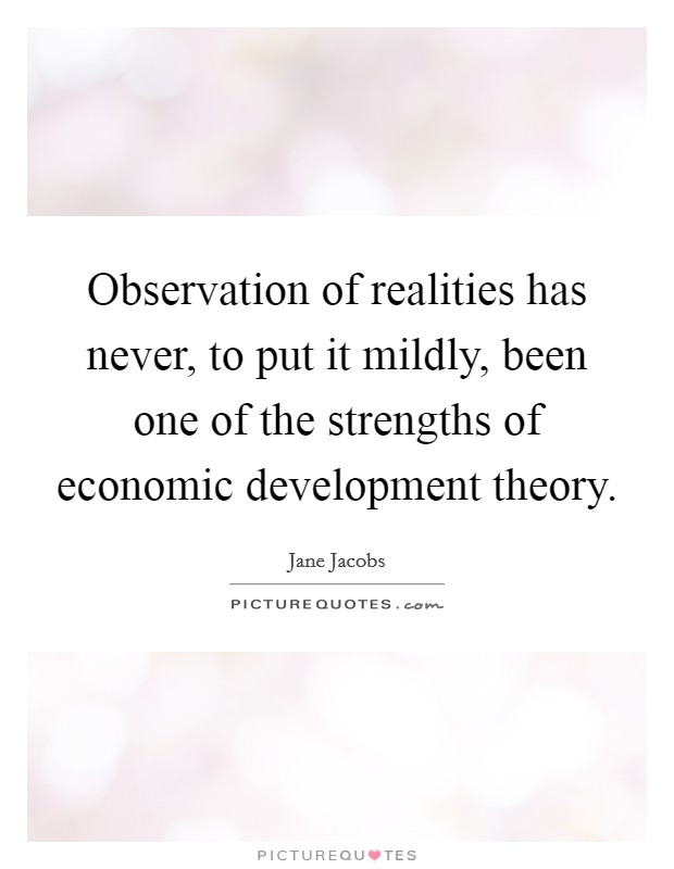Observation of realities has never, to put it mildly, been one of the strengths of economic development theory Picture Quote #1