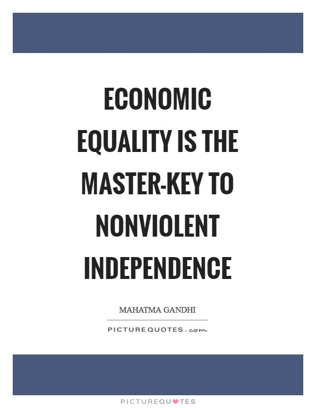 Economic equality is the master-key to nonviolent independence Picture Quote #1
