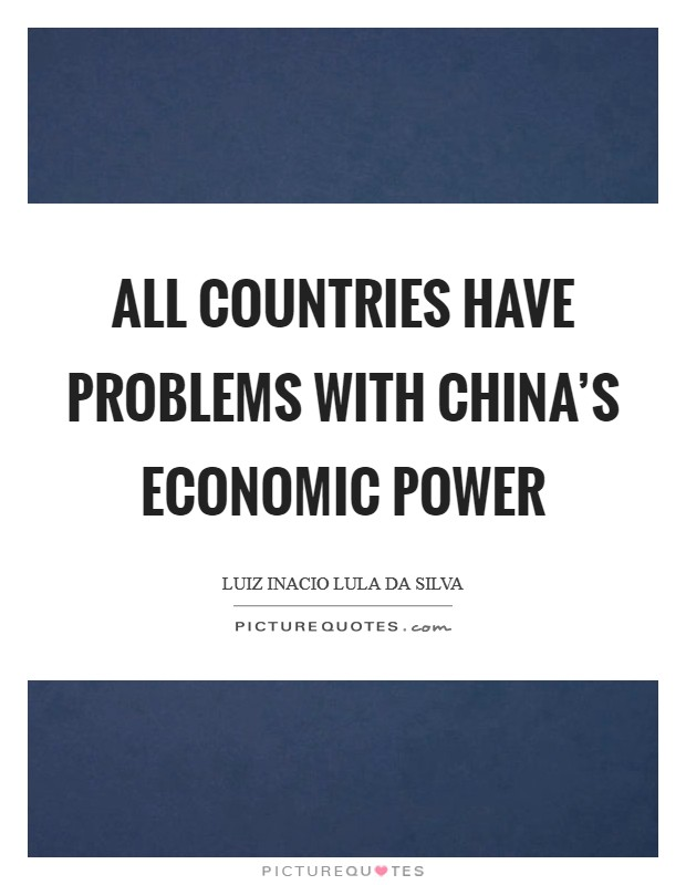 All countries have problems with China's economic power Picture Quote #1