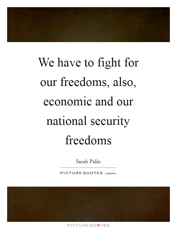 We have to fight for our freedoms, also, economic and our national security freedoms Picture Quote #1