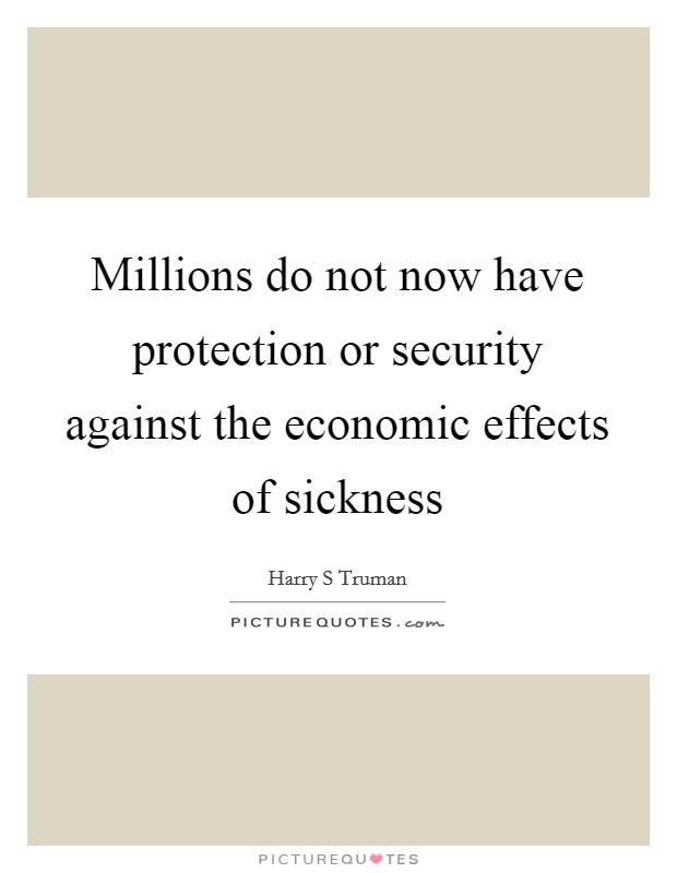 Millions do not now have protection or security against the economic effects of sickness Picture Quote #1