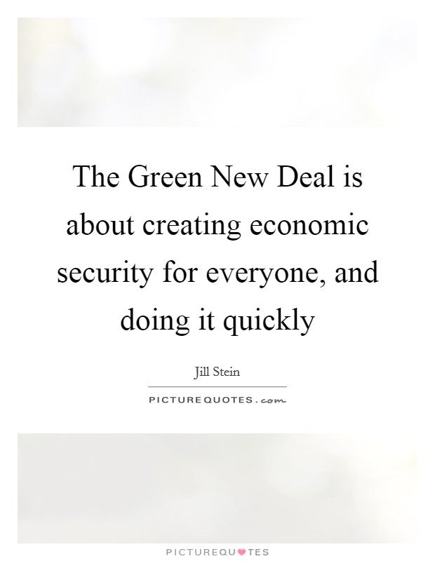 The Green New Deal is about creating economic security for everyone, and doing it quickly Picture Quote #1