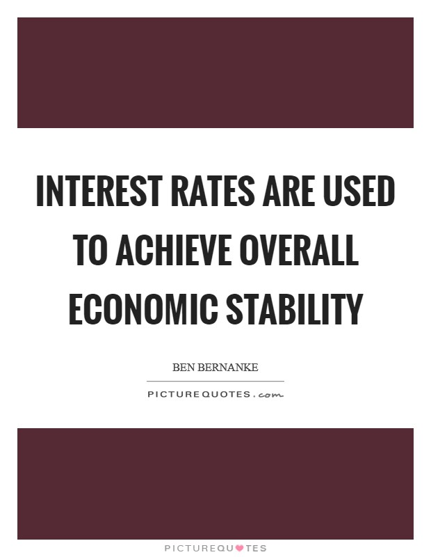 Interest rates are used to achieve overall economic stability Picture Quote #1