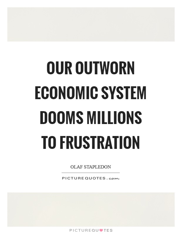Our outworn economic system dooms millions to frustration Picture Quote #1