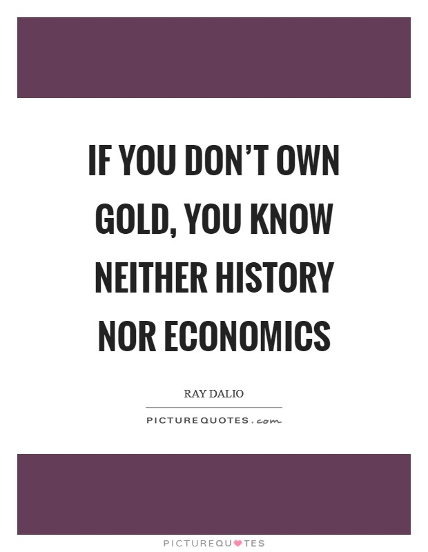 If you don't own Gold, you know neither history nor economics Picture Quote #1