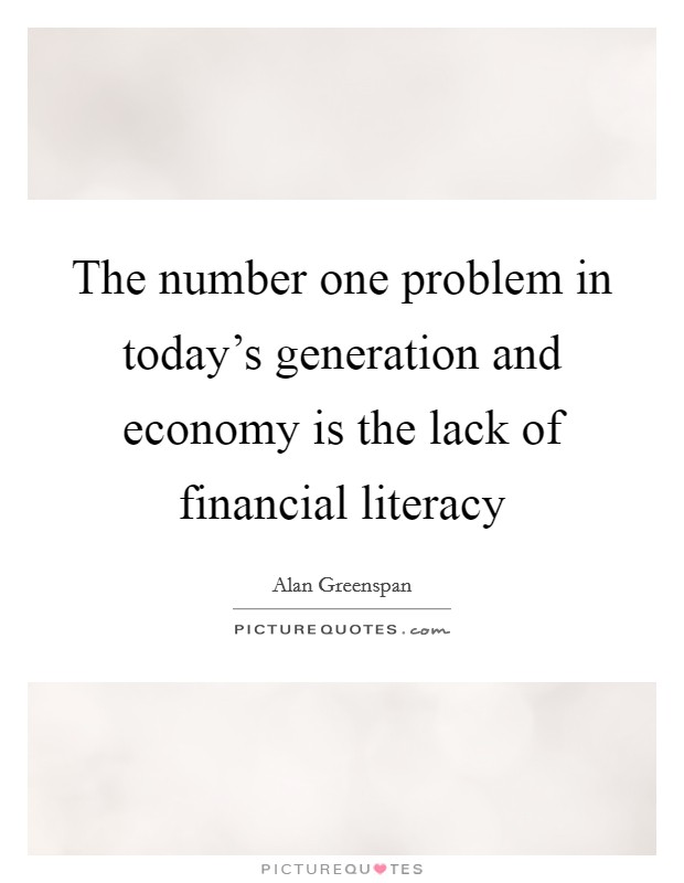 The number one problem in today's generation and economy is the lack of financial literacy Picture Quote #1