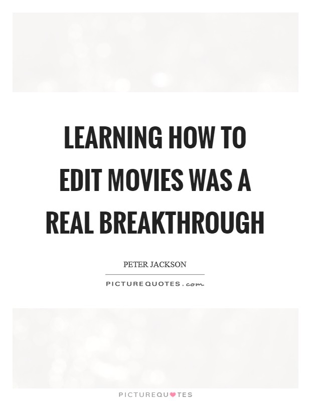 Learning how to edit movies was a real breakthrough Picture Quote #1