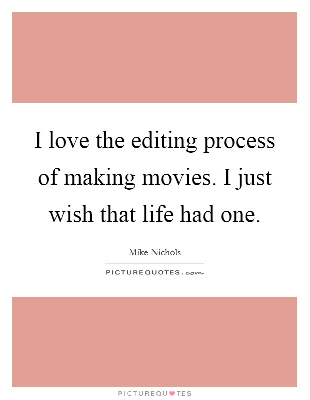 I love the editing process of making movies. I just wish that life had one Picture Quote #1