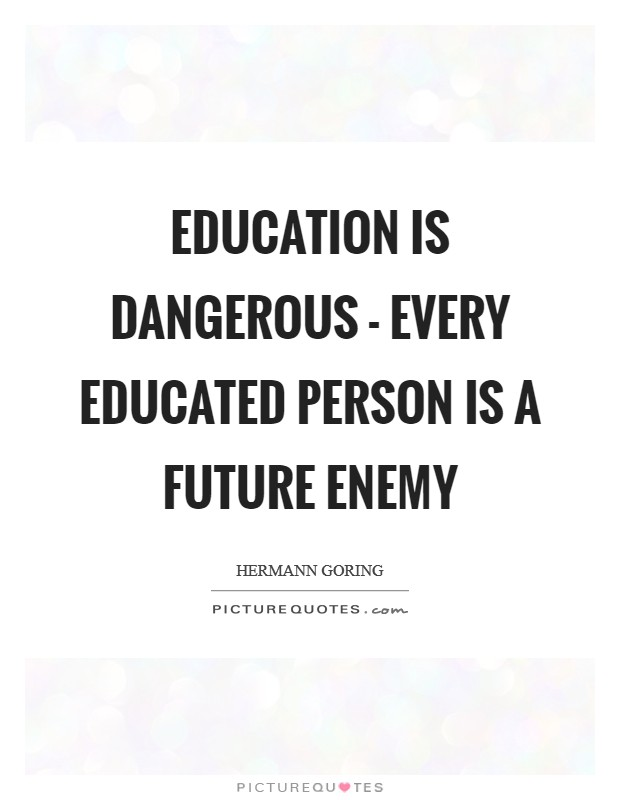 Education is dangerous - Every educated person is a future enemy Picture Quote #1