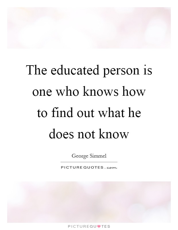 The educated person is one who knows how to find out what he does not know Picture Quote #1