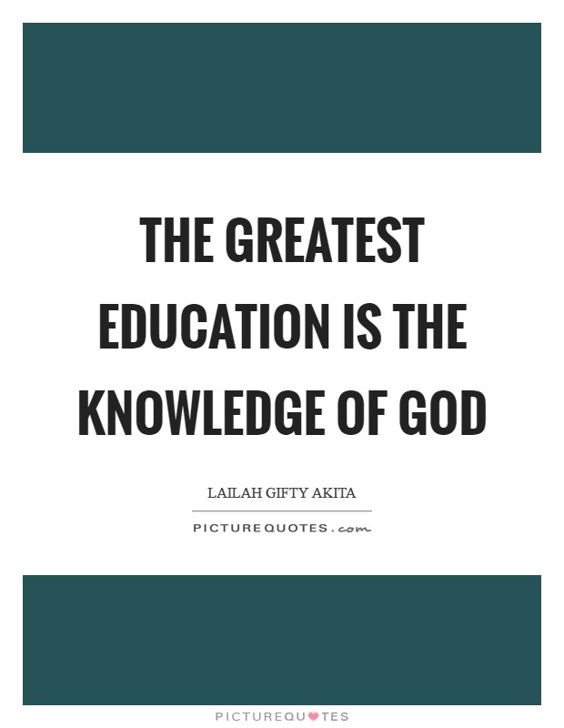 The greatest education is the knowledge of God Picture Quote #1