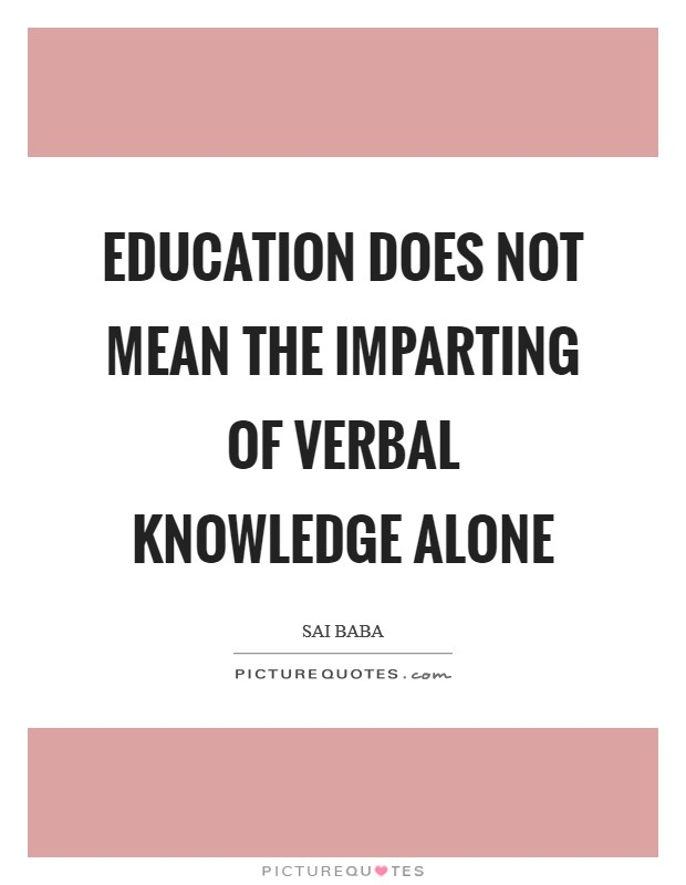 Education does not mean the imparting of verbal knowledge alone Picture Quote #1