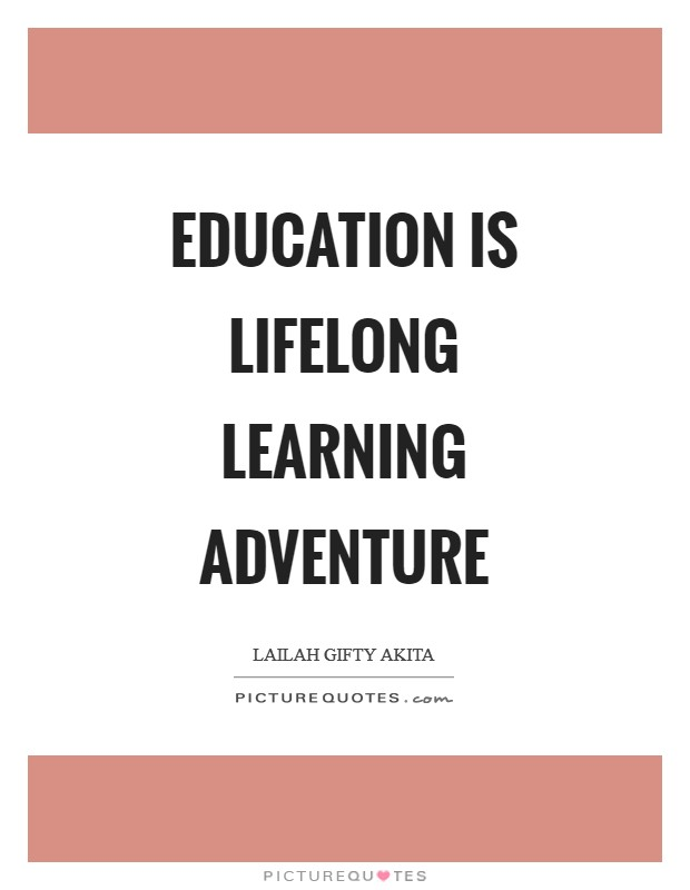 Education is lifelong learning adventure Picture Quote #1