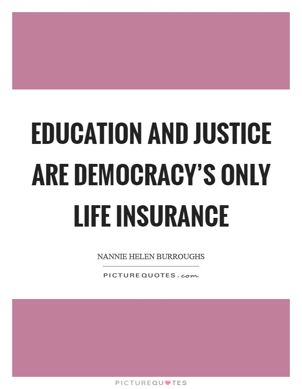 Education and justice are democracy's only life insurance Picture Quote #1