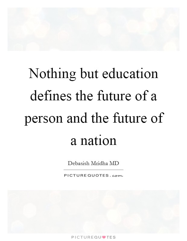 Nothing but education defines the future of a person and the future of a nation Picture Quote #1