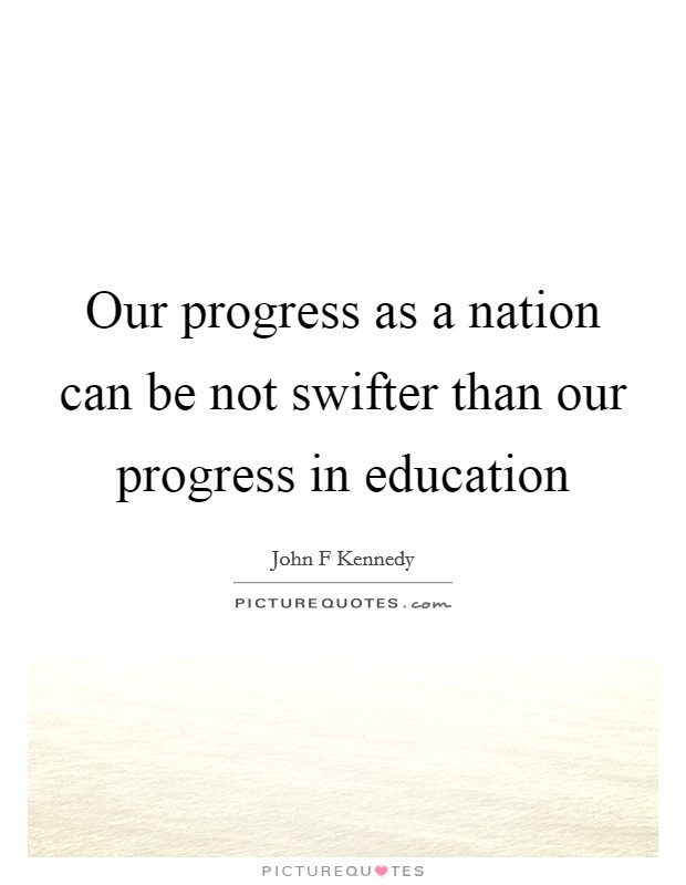 Our progress as a nation can be not swifter than our progress in education Picture Quote #1