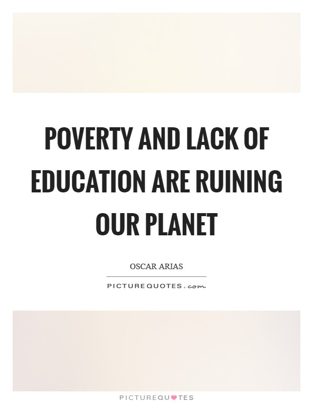 Poverty and lack of education are ruining our planet Picture Quote #1