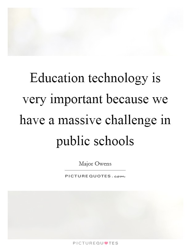 Education technology is very important because we have a massive challenge in public schools Picture Quote #1