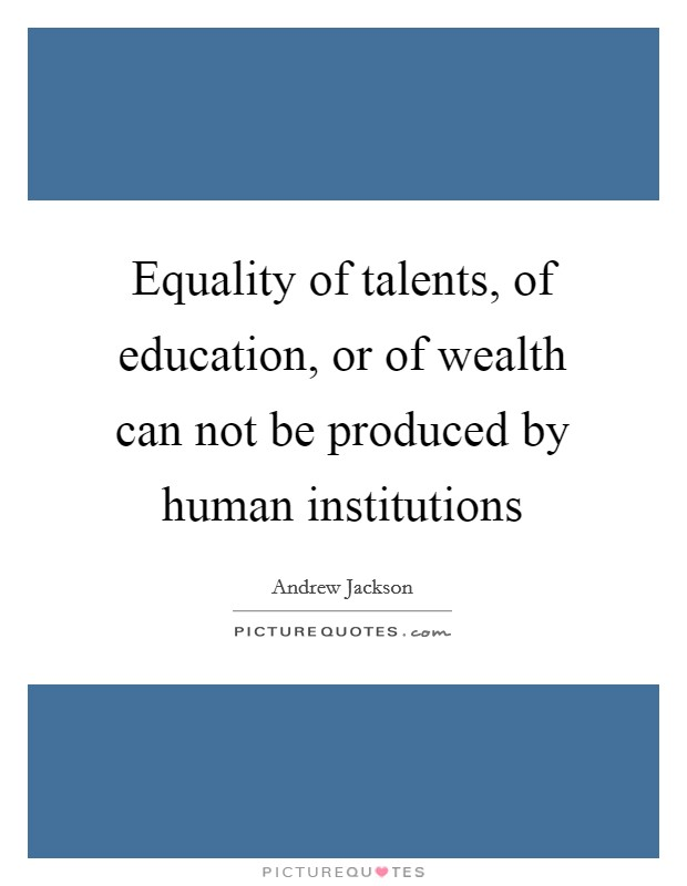 Equality of talents, of education, or of wealth can not be produced by human institutions Picture Quote #1