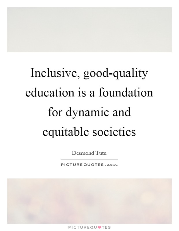 Inclusive, good-quality education is a foundation for dynamic and equitable societies Picture Quote #1
