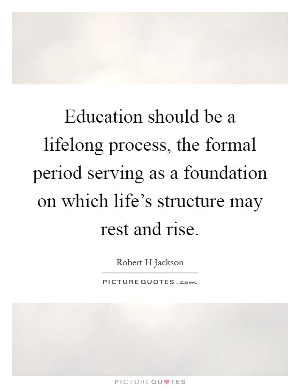 education as a lifelong process Learning teachers also view mistakes and challenges as part of the learning process  self-education into a daily habit  to be a lifelong learner 4 lifelong.