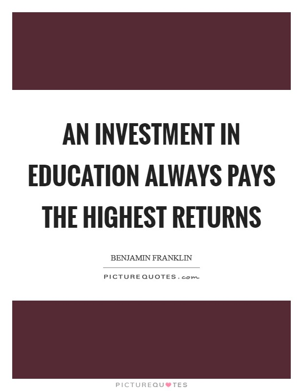 An investment in education always pays the highest returns Picture Quote #1